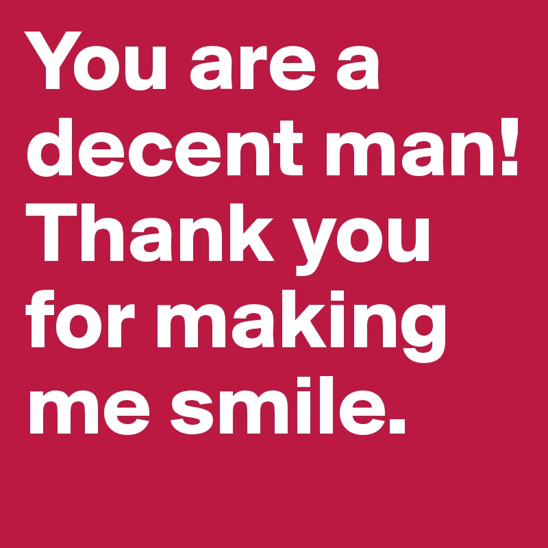 you are a decent