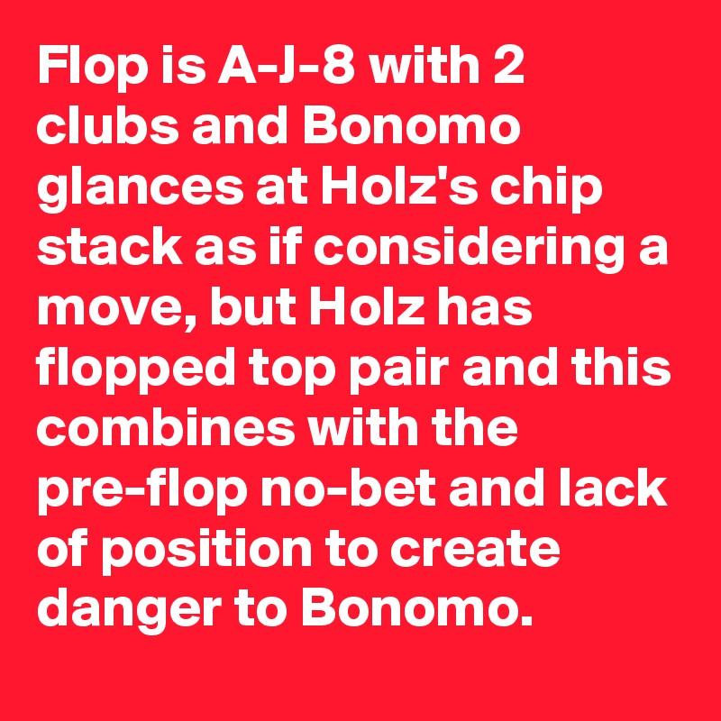 Flop is A-J-8 with 2 clubs and Bonomo glances at Holz's chip stack as if