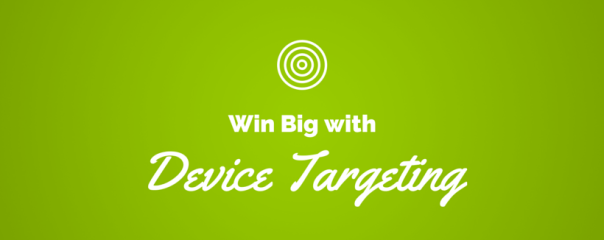 6 Ways to Win Big with Device Targeting