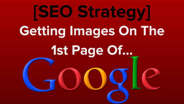 SEO Strategy- Getting Images on the 1st Page of Google