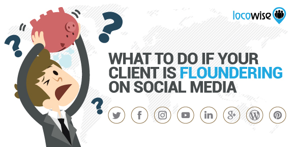 What To Do If Your Client Is Floundering On Social Media