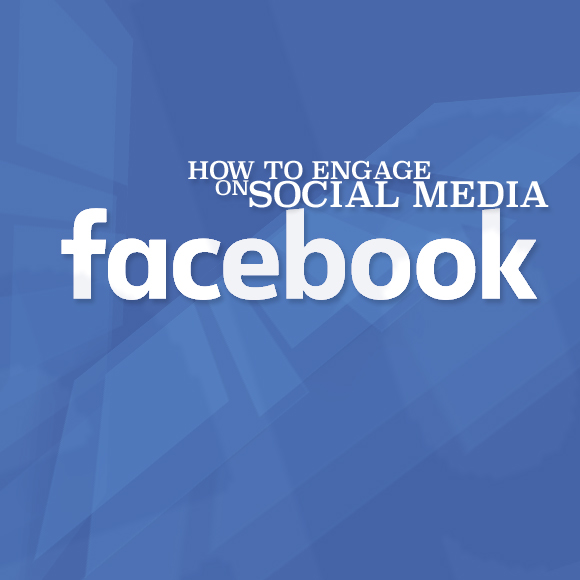 How to Engage on Social Media: Facebook