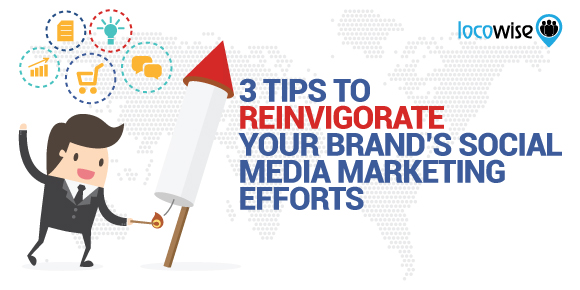 3 Tips To Reinvigorate Your Brand's Social Media Marketing Efforts