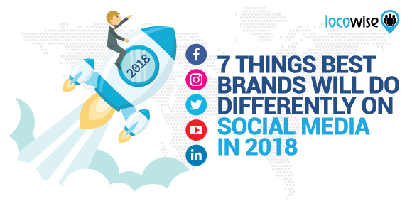 7 Things Best Brands Will Do Differently On Social Media