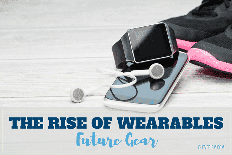 The Rise of Wearables | Future Gear