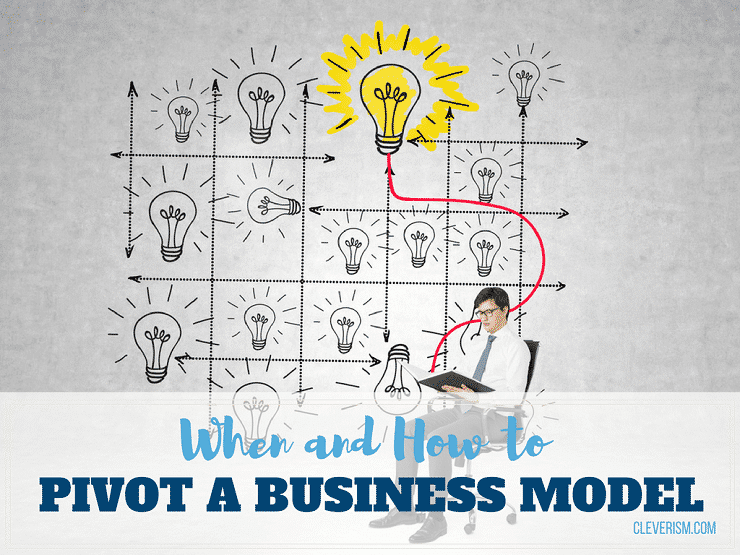 When And How To Pivot A Business Model