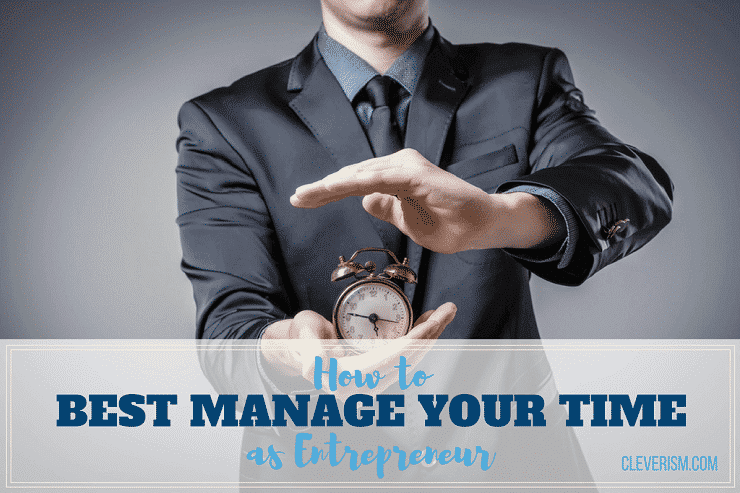 How to Best Manage Your Time as Entrepreneur