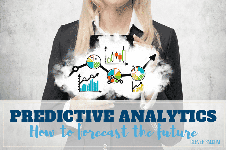 Predictive Analytics: How to Forecast the Future