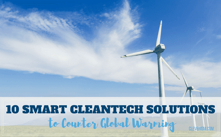 10 Smart Cleantech Solutions to Counter Global Warming