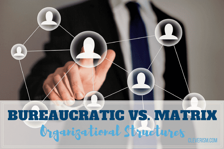Bureaucratic vs. Matrix Organizational Structures