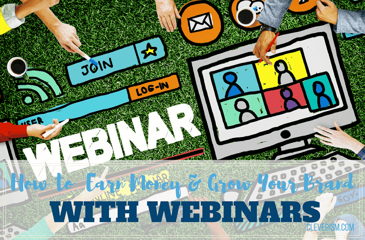 How to Earn Money & Grow Your Brand with Webinars