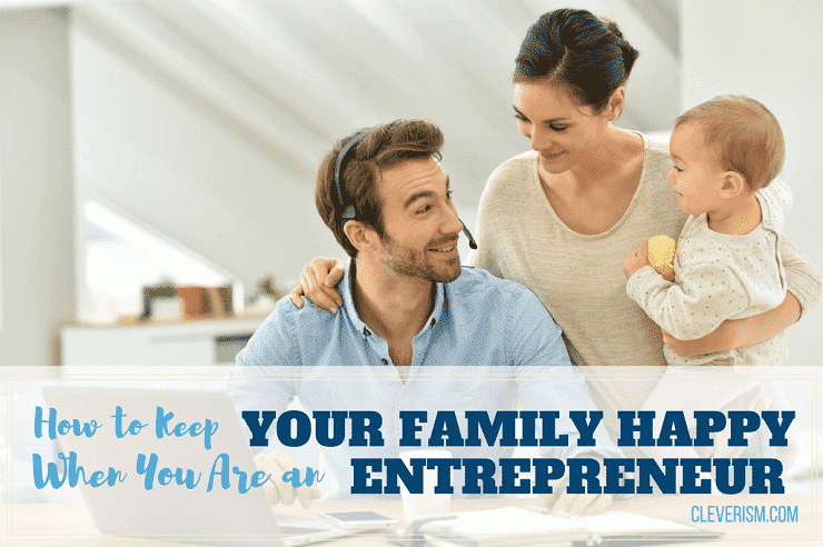 How to Keep Your Family Happy When You Are an Entrepreneur