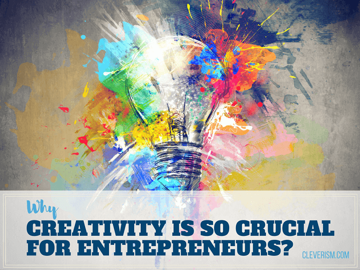 Why Creativity is so Crucial for Entrepreneurs?