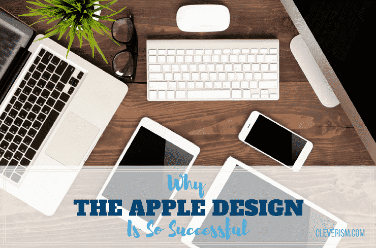 Why The Apple Design Is So Successful