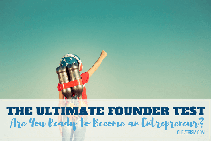 The Ultimate Founder Test: Are You Ready to Become an Entrepreneur?