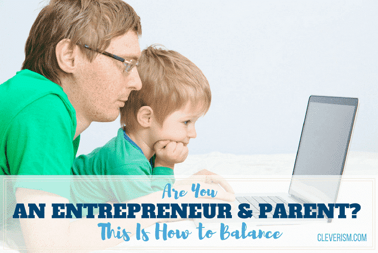 Are You an Entrepreneur and Parent? This Is How to Balance