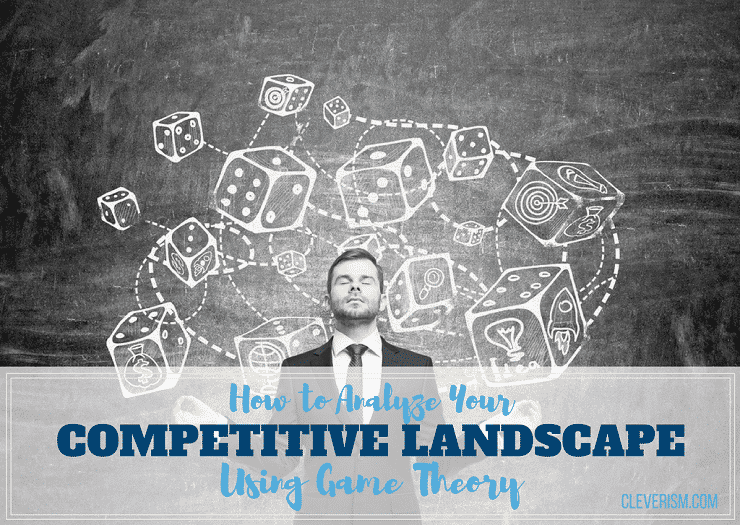 How to Analyze Your Competitive Landscape Using Game Theory