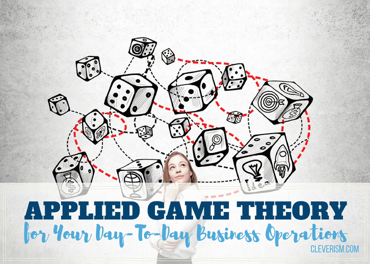 Applied Game Theory For Your Day-To-Day Business Operations