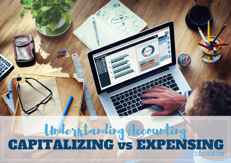Understanding Accounting: Capitalizing vs  Expensing