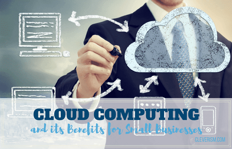 Cloud Computing and its Benefits for Small Businesses
