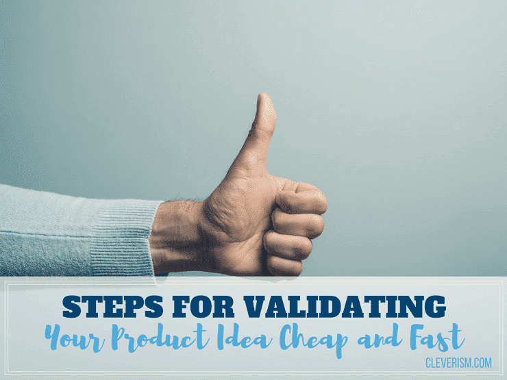 Steps for Validating Your Product Idea Cheap and Fast