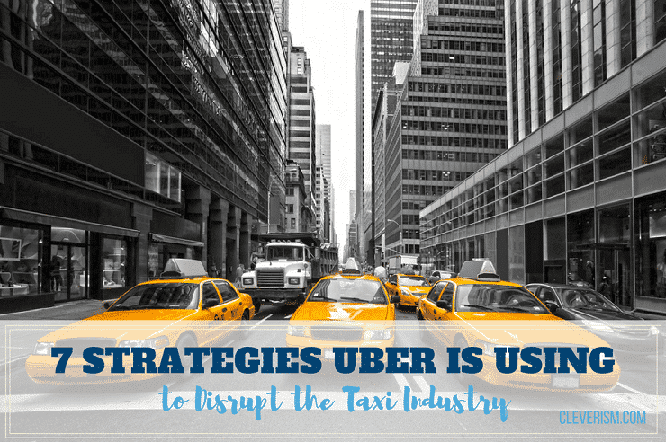 7 Strategies Uber Is Using To Disrupt The Taxi Industry