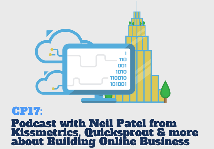 CP17: Podcast with Neil Patel from Kissmetrics, Quicksprout, NeilPatel.com & more Talking about Building Online Businesses