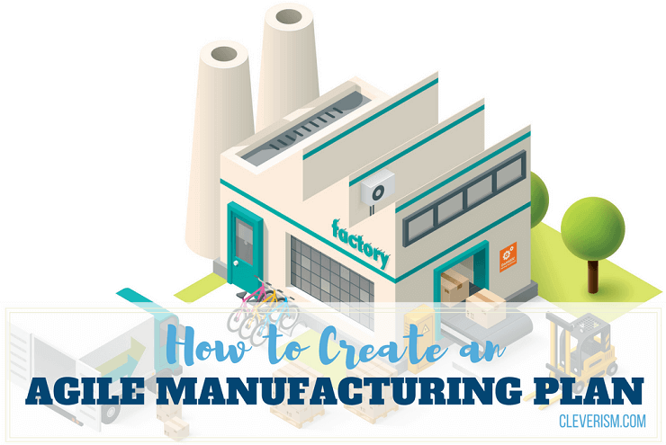how to create an agile manufacturing plan
