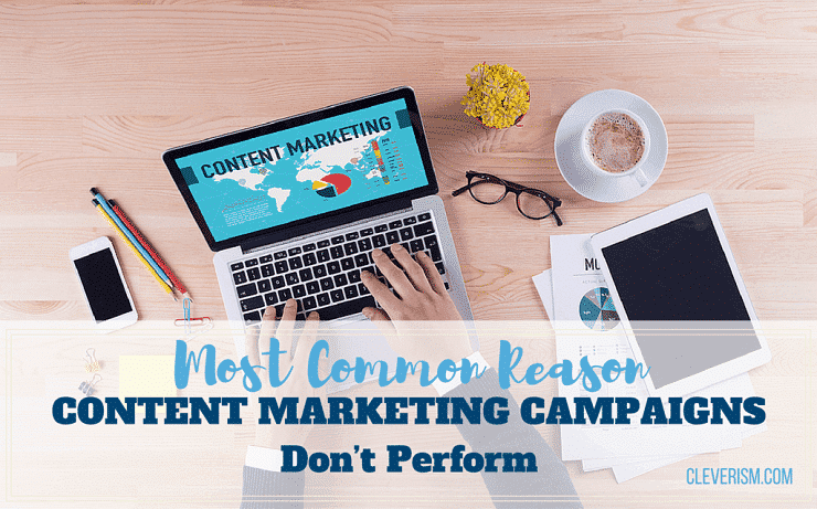 Most Common Reasons Content Marketing Campaigns Don't Perform