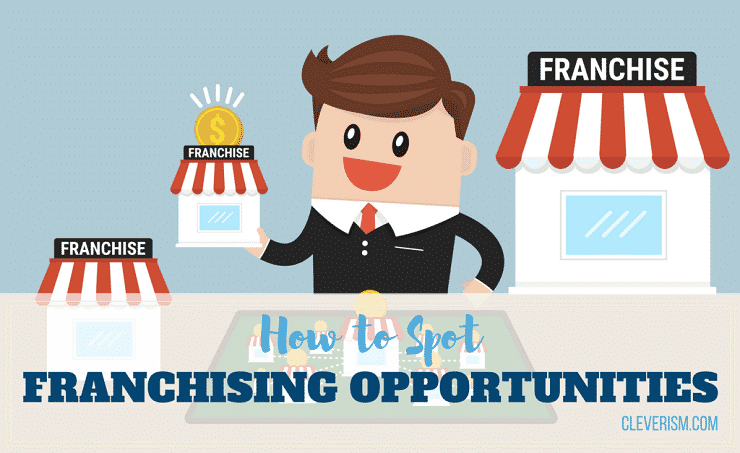How to Spot Franchising Opportunities