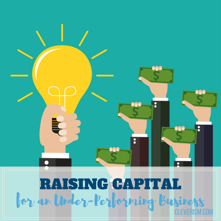 Raising Capital for an Under-Performing Business