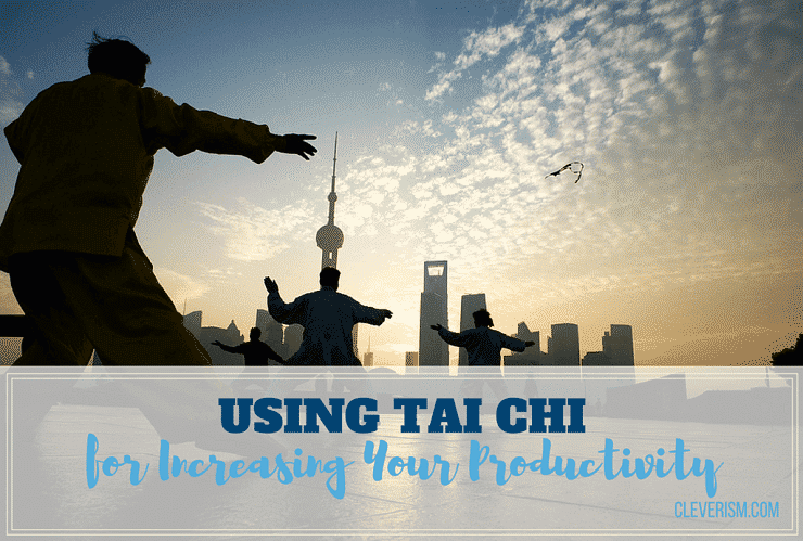 Using Tai Chi for Increasing Your Productivity