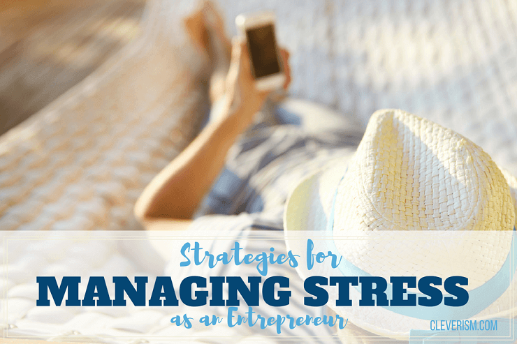 Strategies for Managing Stress as an Entrepreneur