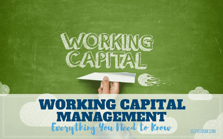 Working Capital Management: Everything You Need to Know