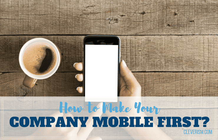 How to Make Your Company Mobile First?