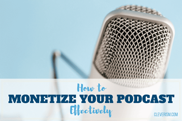 How to Monetize Your Podcast Effectively