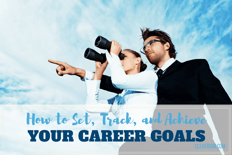 How to Set, Track and Achieve Your Career Goals