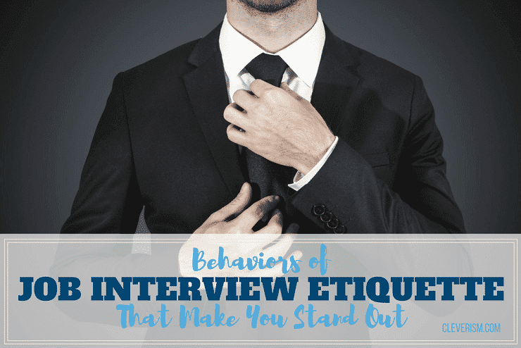 Behaviors of Job Interview Etiquette That Make You Stand Out