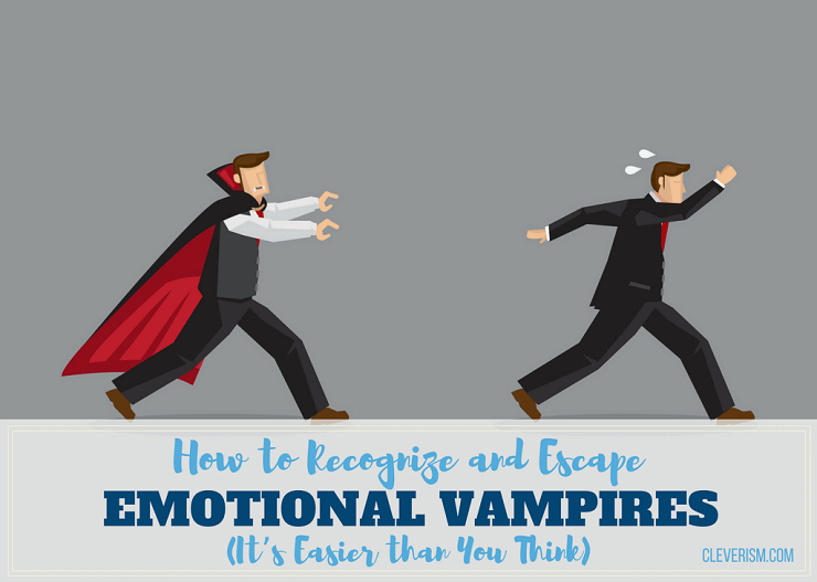 How to Recognize and Escape Emotional Vampires (It's Easier
