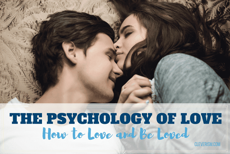 The Psychology of Love: How to Love and Be Loved
