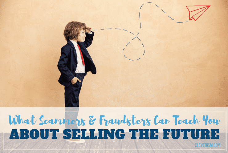 What Scammers and Fraudsters Can Teach You About Selling The Future