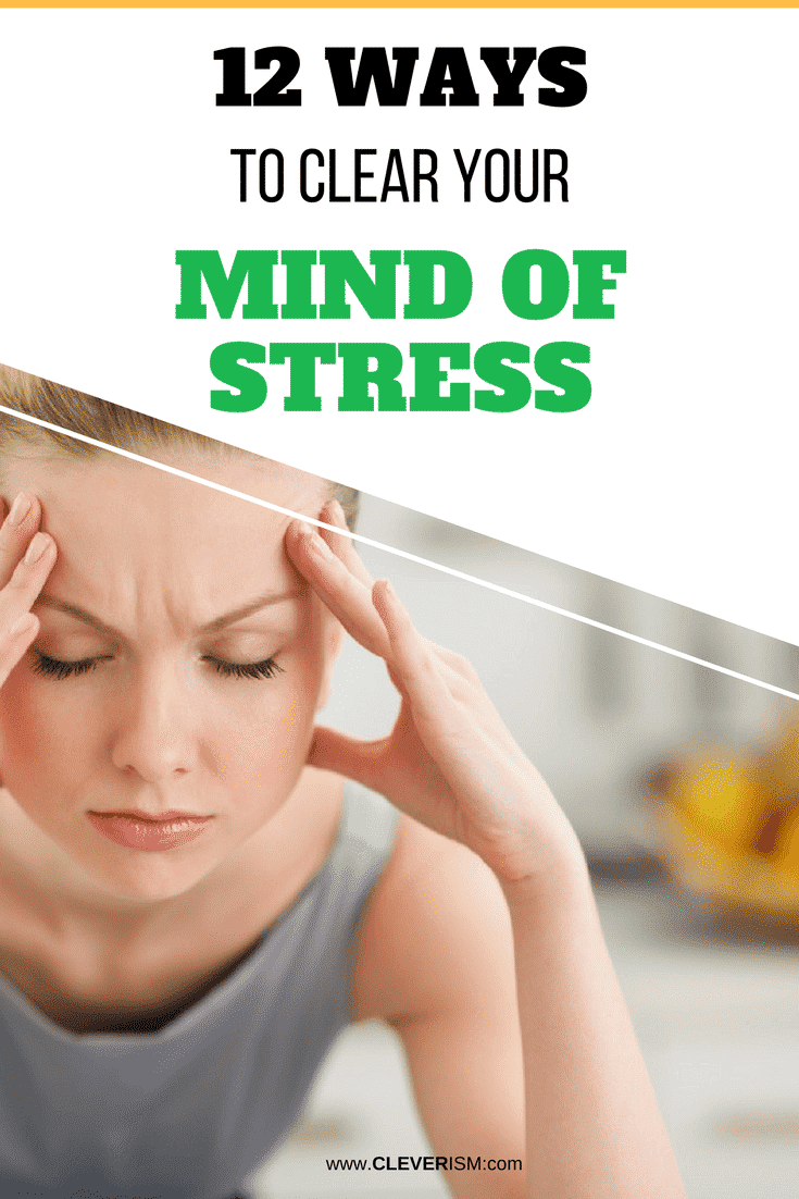 12 Ways to Clear Your Mind of Stress - #ClearStress #MindOfStress #ClearingMindOfStress #Cleverism