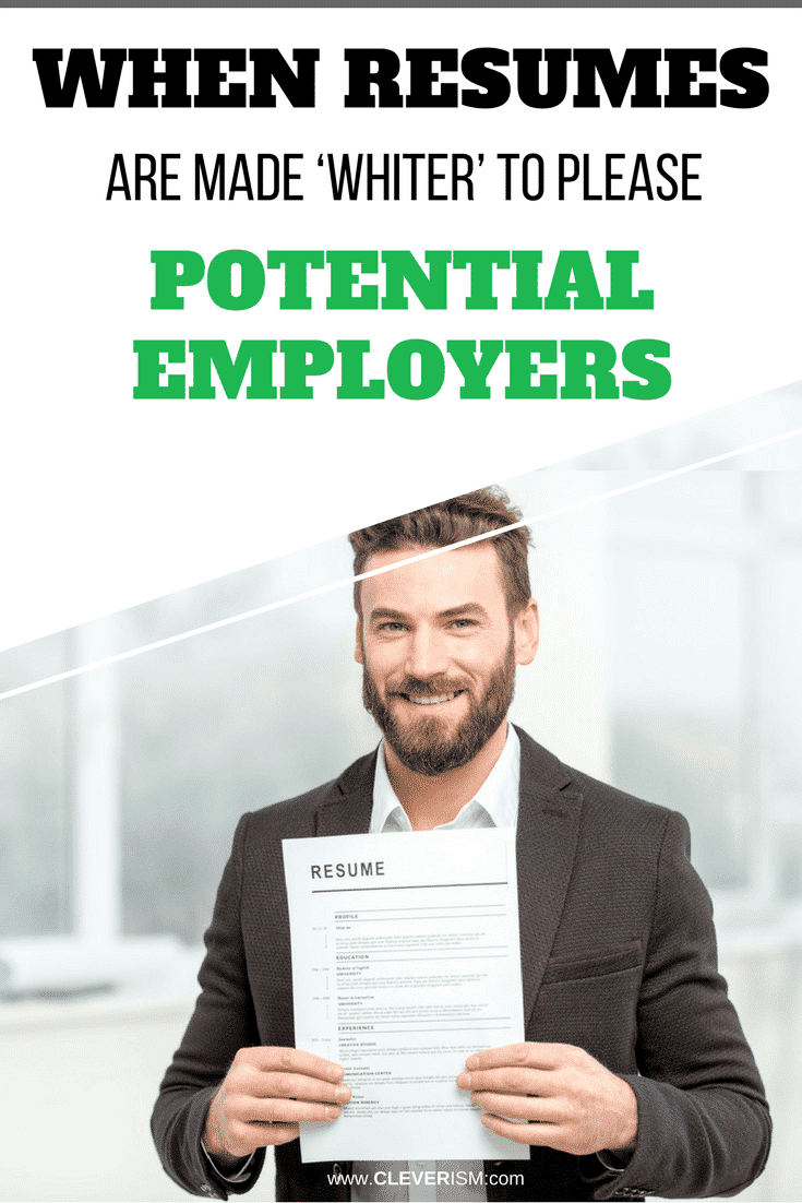When Resumes Are Made 'Whiter' to Please Potential Employers - #PotentialEmployer #Resume #WhenResumesAreMadeWhiter #Cleverism