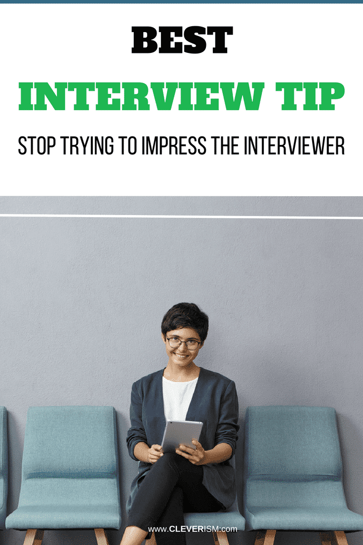 Best Interview Tip: Stop Trying to Impress the Interviewer - #InterviewTips #JobInterview #ImpressInterviewer #Cleverism