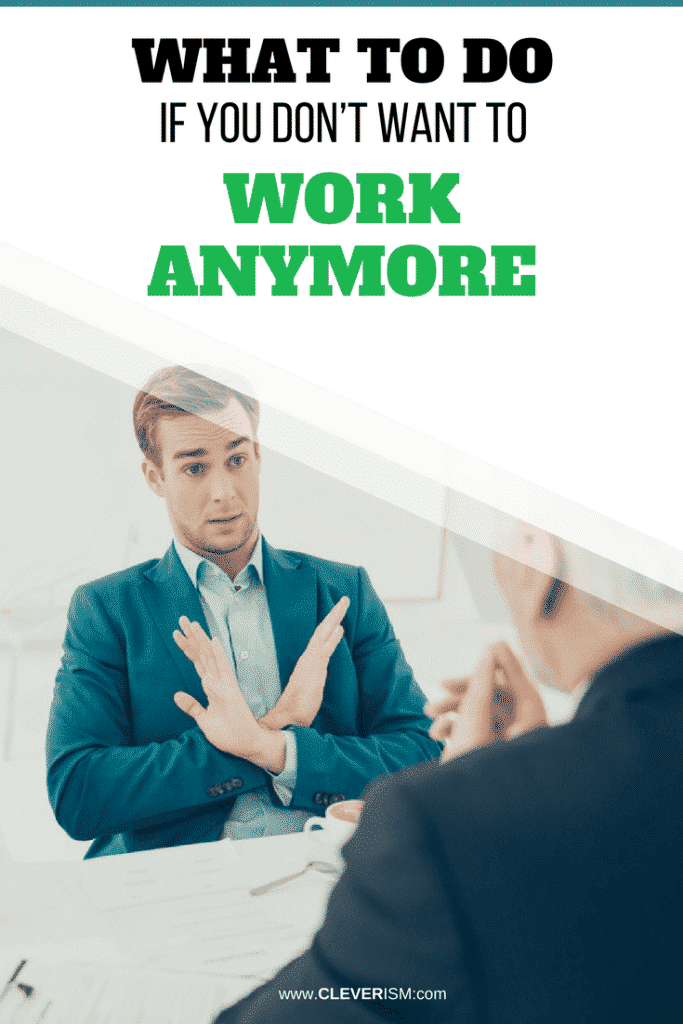 What to Do If You Don't Want to Work Anymore