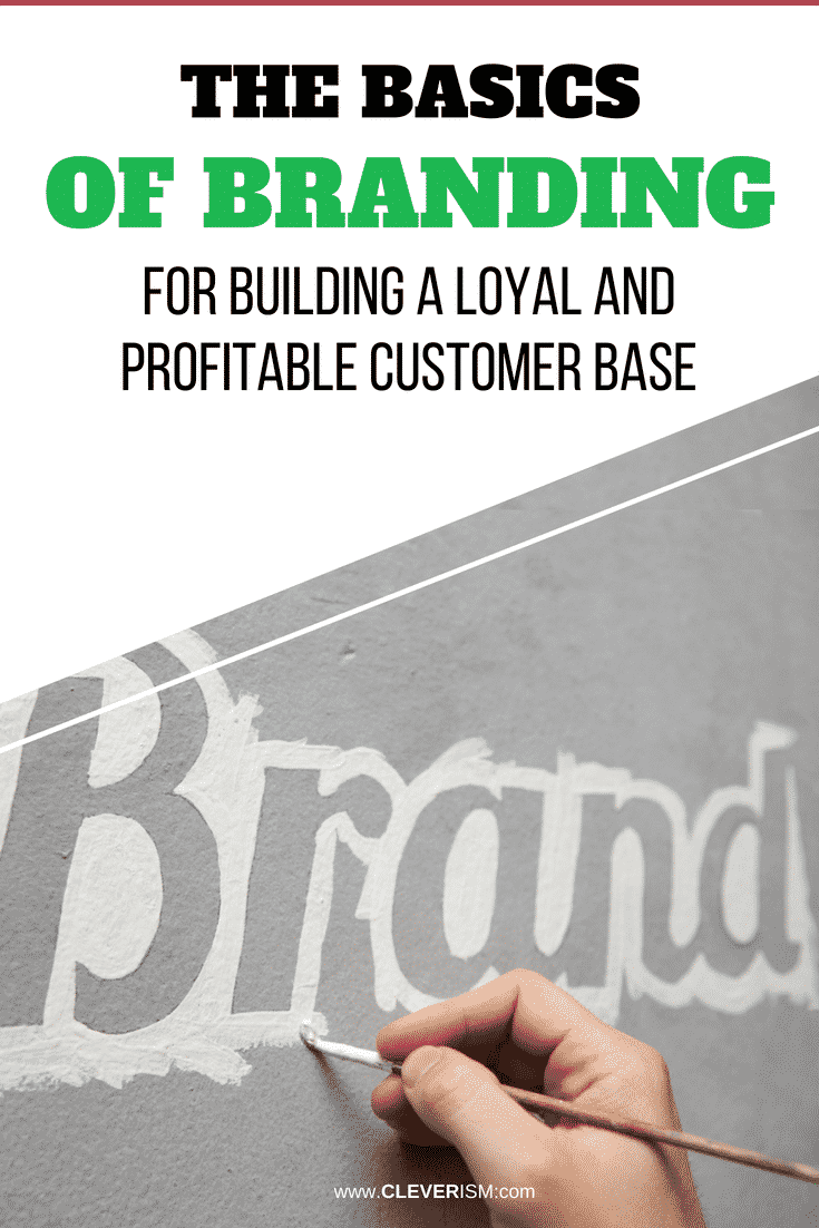 The Basics of Branding For Building A Loyal and Profitable Customer Base - #Branding #ProfitableCustomerBase #BasicsOfBranding #Cleverism