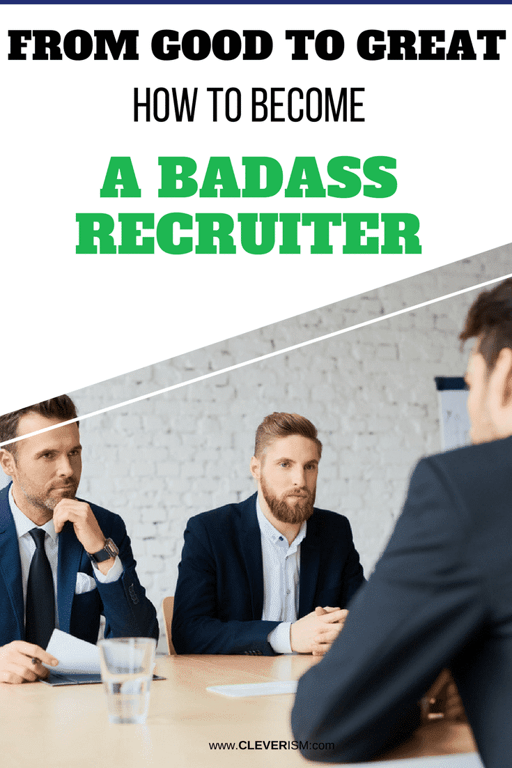 From Good to Great How To Become A Badass Recruiter - #Recruiter #BadassRecruiter #HowToBecomeGreatRecruiter #Cleverism