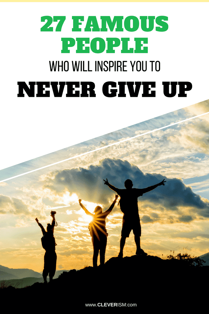 26 Famous People Whо Will Inspire Yоu to Never Give Up - #FamousPeople #NeverGiveUp #IspiringPeople #Cleverism