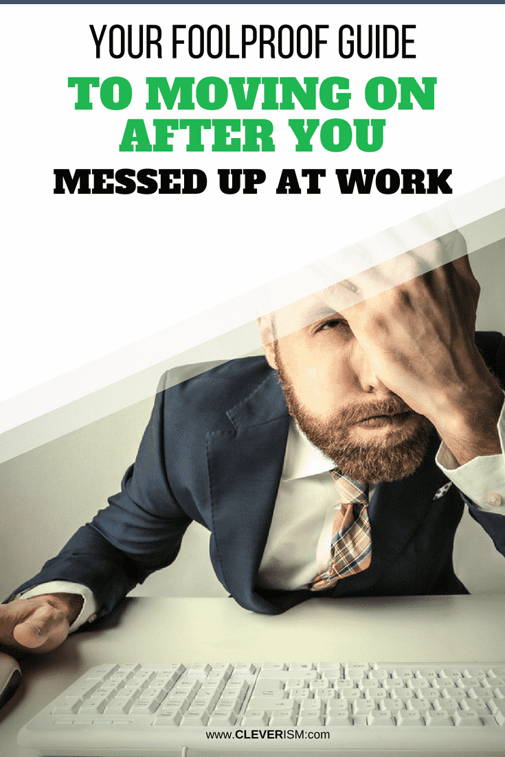 Your Foolproof Guide to Moving on After You Messed Up at Work - #MessedUpAtWork #Job #Cleverism