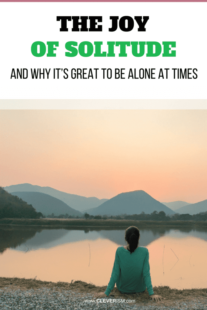 The Joy of Solitude (and Why It's Great to Be Alone at Times)